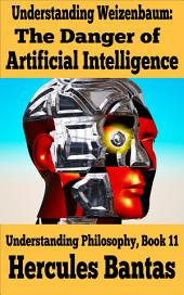 Understanding Weizenbaum: The Dangers of Artificial Intelligence