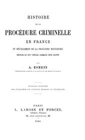 Histoire de la procédure criminelle en France: et spécialement de la procédure inquisitoire depuis le XIIIe siècle jusqu'a nos jours