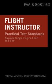 Flight Instructor Practical Test Standards for Airplane Single-Engine Land and Sea: FAA-S-8081-6D