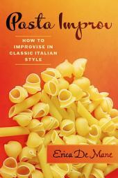 Pasta Improv: How to Improvise in Classic Italian Style