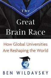 The Great Brain Race: How Global Universities Are Reshaping the World