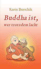 Buddha ist, wer trotzdem lacht