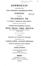Sophoclis quae exstant omnia, cum veterum grammaticorum scholiis: Superstites Tragoedias VII ...