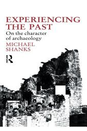 Experiencing the Past: On the Character of Archaeology