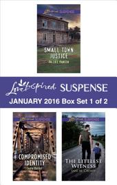 Love Inspired Suspense January 2016 - Box Set 1 of 2: Small Town Justice\Compromised Identity\The Littlest Witness