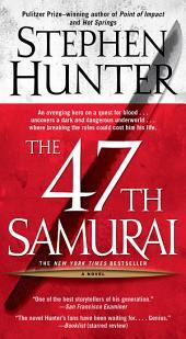 The 47th Samurai: A Bob Lee Swagger Novel