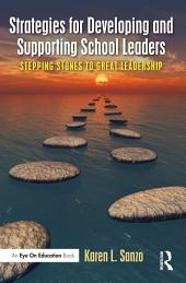 Strategies for Developing and Supporting School Leaders: Stepping Stones to Great Leadership