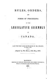 Rules, orders, and forms of proceeding of the Legislative Assembly of Canada: adopted by The House, 15th May, 1860