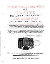 Diplomatique-pratique; ou, Traité de l'arrangement des archives et trésors des chartes