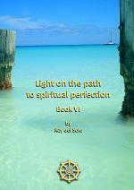 Light on the path to spiritual perfection - Book VI
