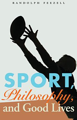 Sport  Philosophy  and Good Lives PDF