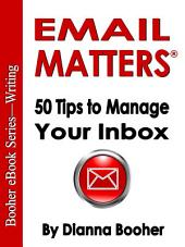 Email Matters: 50 Tips to Manage Your Inbox