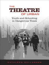 Theatre of Urban: Youth and Schooling in Dangerous Times