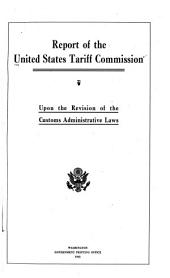 Report of the U. S. Tariff Commission Upon the Revision of the Customs Administrative Laws