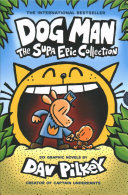 Dog Man: The Supa Epic Collection: From the Creator of Captain Underpants (Dog Man #1-6 Boxed Set)