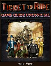 Ticket to Ride Game Guide Unofficial