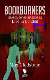 Live in London (Bookburners Season 3 Episode 13)