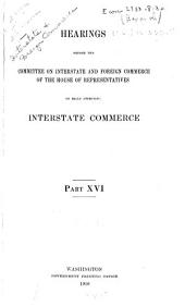 Hearings Before the Committee on Interstate and Foreign Commerce of the House of Representatives on Bills Affecting Interstate Commerce: Parts 16-23