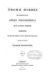 Thomae Hobbes Malmesburiensis Opera philosophica quae latine scripsit omnia: in unum corpus nunc primum collecta, Volume 2