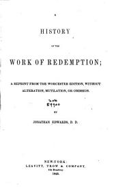 A History of the Work of Redemption: A Reprint from the Worcester Ed., Without Alteration, Mutilation, Or Omission