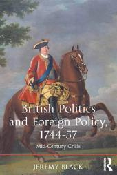 British Politics and Foreign Policy, 1744-57: Mid-Century Crisis