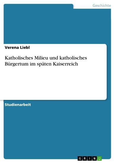 Katholisches Milieu und katholisches B  rgertum im sp  ten Kaiserreich PDF