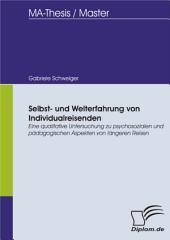 Selbst- und Welterfahrung von Individualreisenden: Eine qualitative Untersuchung zu psychosozialen und pädagogischen Aspekten von längeren Reisen