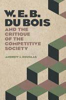 W  E  B  Du Bois and the Critique of the Competitive Society PDF