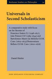Universals in Second Scholasticism: A comparative study with focus on the theories of Francisco Suárez S.J. (1548-1617), João Poinsot O.P. (1589-1644) and Bartolomeo Mastri da Meldola O.F.M. Conv. (1602-1673)/Bonaventura Belluto O.F.M. Conv. (1600-1676)