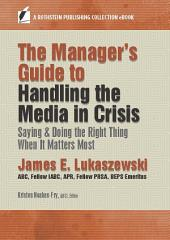 The Manager's Guide to Handling the Media in Crisis: Saying & Doing the Right Thing When It Matters Most