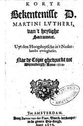 Korte bekentenisse D. Martini Lutheri, van 't heylighe sacrament