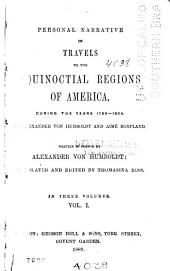 Personal Narrative of Travels to the Equinoctial Regions of America, During the Year 1799-1804: By Alexander Von Humboldt and Aimʹe Bonpland. Tr. and Ed. by Thomasina Ross, Volume 1