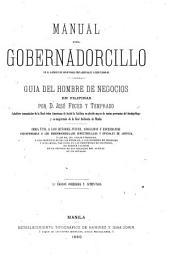Manual del gobernadorcillo en el ejercicio de sus atribuciones judiciales y escriturarias: guía del hombre de negocios en Filipinas