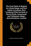The Great Book of Magical Art  Hindu Magic and East Indian Occultism  Now Combined with the Book of Secret Hindu  Ceremonial  and Talismanic Magic  Revised Edition  Limited  Revised Edition  Limited