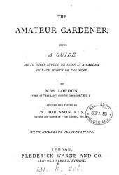 The amateur gardener, a guide, revised and ed. by W. Robinson