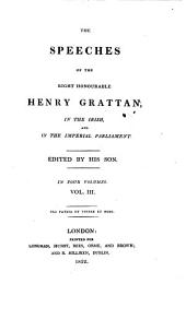 The speeches of ... Henry Grattan, in the Irish, and in the imperial parliament, ed. by his son