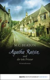 Agatha Raisin und der tote Friseur: Kriminalroman