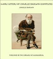 More Letters of Charles Darwin (Complete)