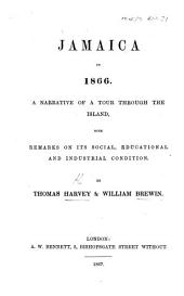Jamaica in 1866. A narrative of a tour through the Island; with remarks on its social, educational and industrial condition. [With Map.]