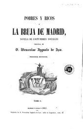 Pobres y ricos, ó, La bruja de Madrid: novela de costrumbres sociales
