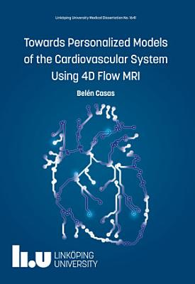 Towards Personalized Models of the Cardiovascular System Using 4D Flow MRI