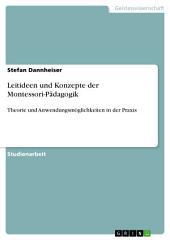 Leitideen und Konzepte der Montessori-Pädagogik: Theorie und Anwendungsmöglichkeiten in der Praxis