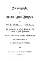 Autobiography of Captain John Hodgson: Of Coley Hall, Near Halifax; His Conduct in the Civil Wars, and His Troubles After the Restoration
