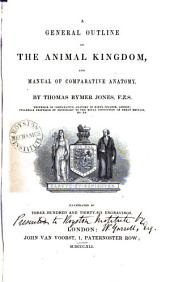 A General Outline of the Animal Kingdom: And Manual of Comparative Arnatomy
