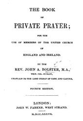 The Book of Private Prayer; for the Use of Members of the United Church of England and Ireland ... Fourth Edition