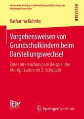 Vorgehensweisen von Grundschulkindern beim Darstellungswechsel: Eine Untersuchung am Beispiel der Multiplikation im 2. Schuljahr