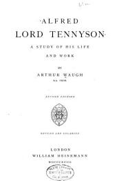 Alfred Lord Tennyson: A Study of His Life and Work