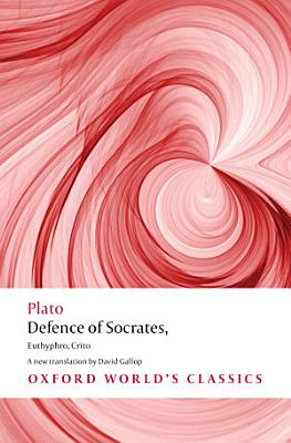 Defence of Socrates  Euthyphro  Crito