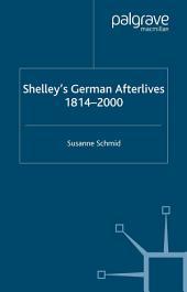 Shelley's German Afterlives: 1814-2000
