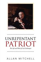 Unrepentant Patriot: The Life and Work of Carl Zuckmayer